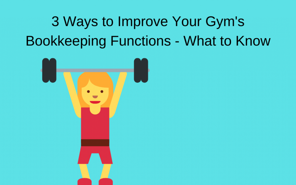 3 Ways to Improve Your Gym's Bookkeeping Functions – What to Know