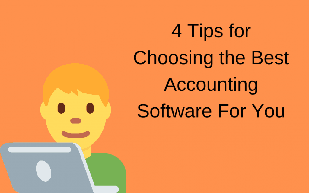 4 Tips for Choosing the Best Accounting Software For You