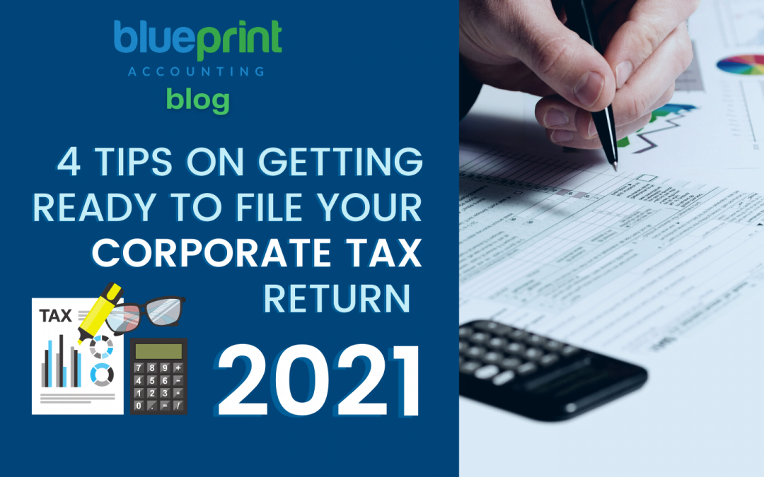 4 Tips on Getting Ready to File Your Corporate Tax Return 2021