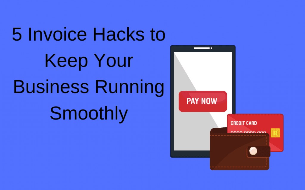 5 Invoice Hacks to Keep Your Business Running Smoothly