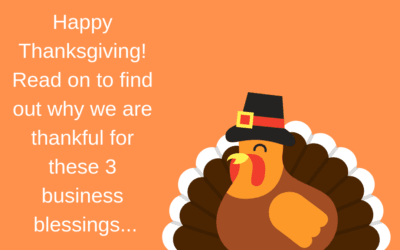 Happy Thanksgiving! Read on to find out why we are thankful for these 3 business blessings…