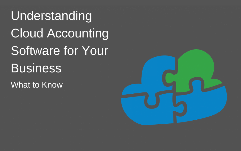Understanding Cloud Accounting Software for Your Business – What to Know