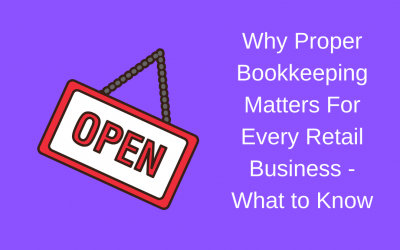 3 Reminders Why Proper Bookkeeping Matters For Every Retail and E-commerce Business